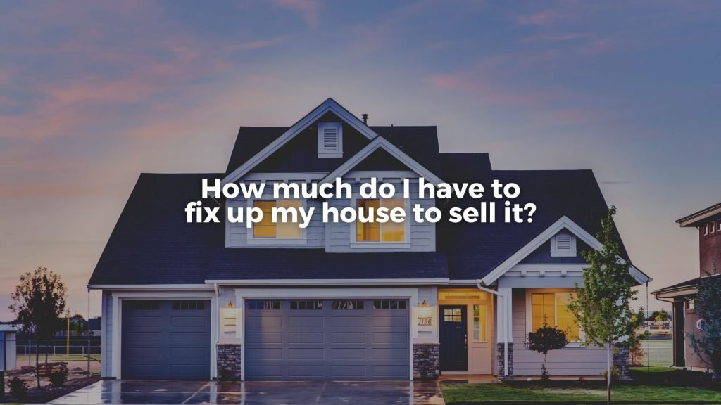 Great question! The answer is that it depends on what you want to achieve, the condition of your home, the value of your house before and after being readied for sale. You really don't have to do anything. Every house will sell, but a home that has been well prepared will sell for more money in most markets.